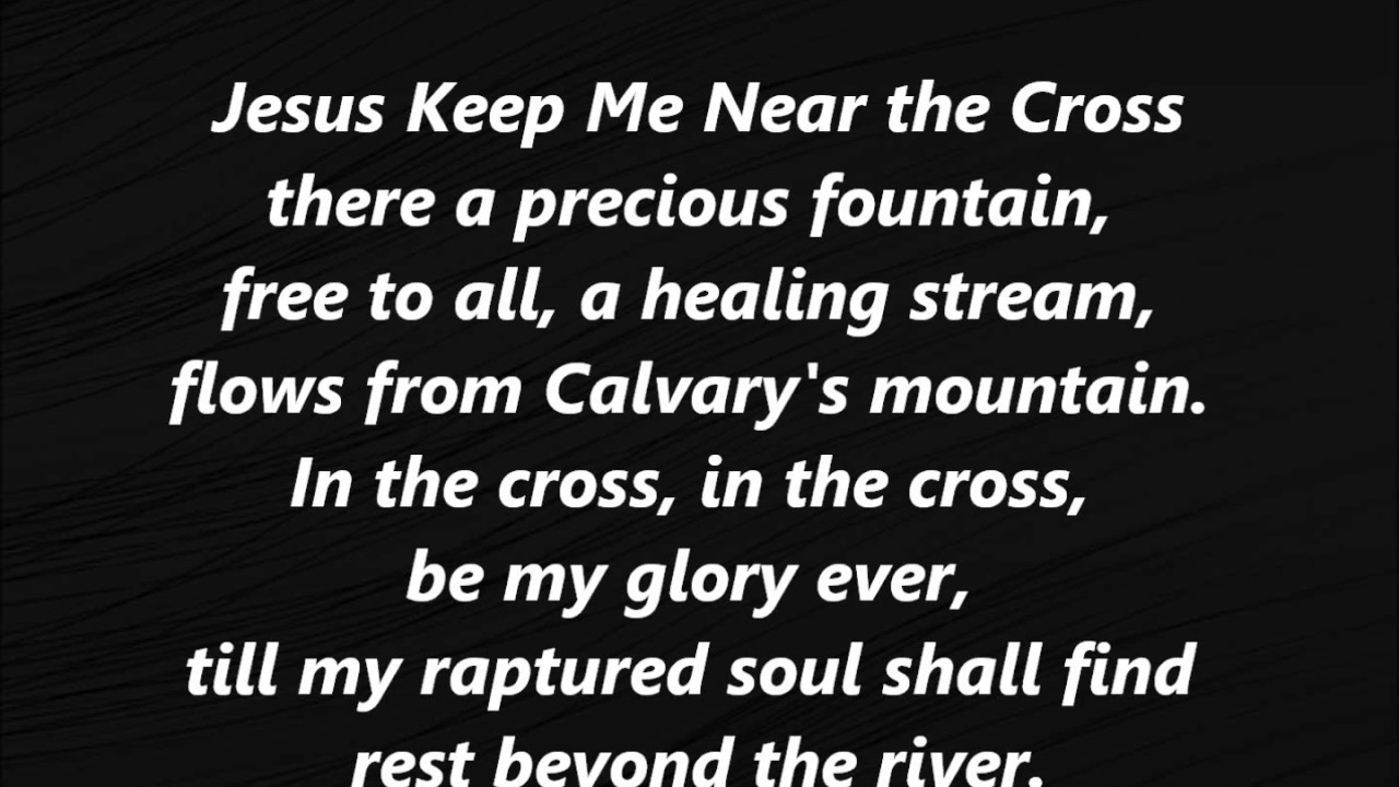 Jesus Keep Me Near The Cross Hymn Methodist Presbyterian Lyrics