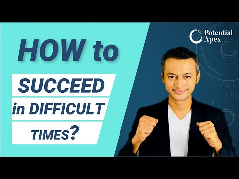 How to Succeed in difficult times ? - Part 1