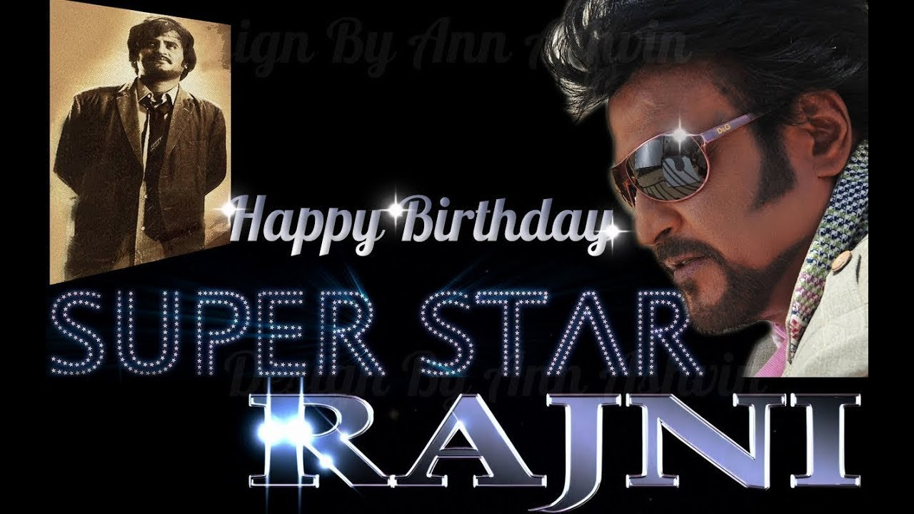 Happy Birthday Super Star Rajinikanth Happy Birthday Rajini Youtube