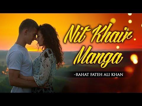 Nit Khair Manga Lyrical VIDEO Song by Rahat Fateh Ali Khan - Bollywood Romantic Song 2018