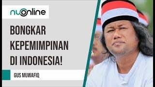 Ceramah Gus Muwafiq Terbaru 2019   Bongkar Kepemimpinan Di Indonesia!