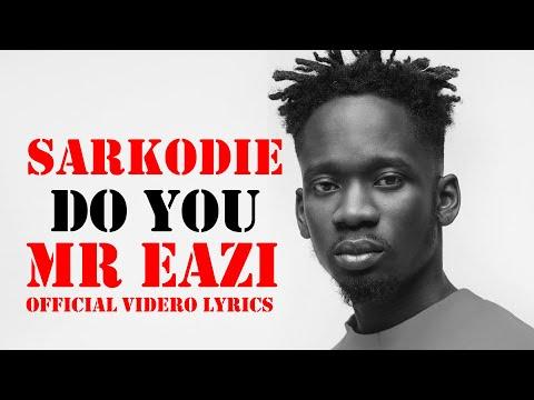 Sarkodie - Do You- ft -Mr Eazi ( official video lyrics)