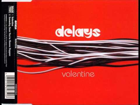 The Delays - Someday Soon You're Gonna Happen - Valentine