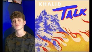 Khalid - TALK First REACTION/REVIEW