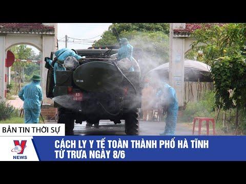 Thời sự 13h ngày 08/06/2021: Cách ly y tế toàn thành phố Hà Tĩnh từ trưa nay - VNEWS
