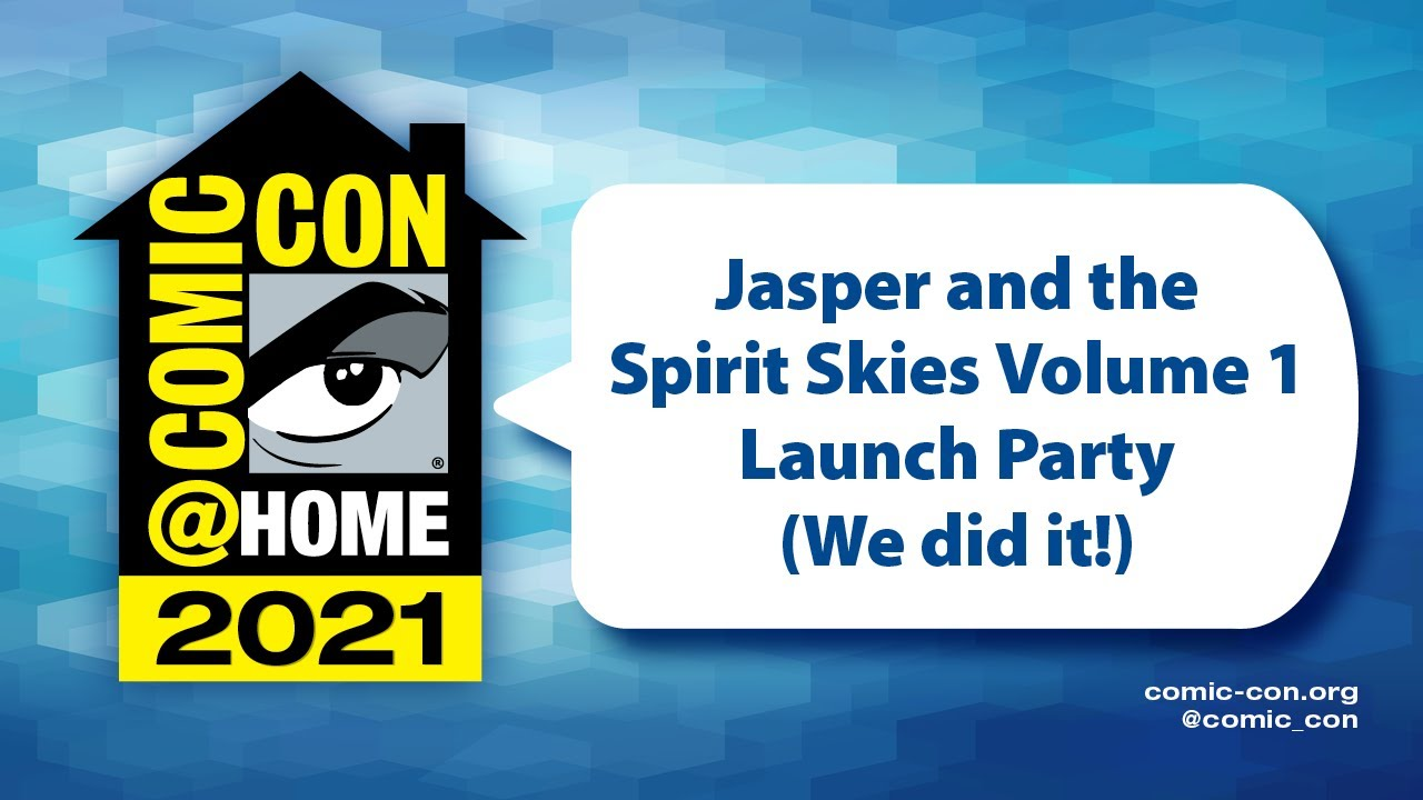 Jasper and the Spirit Skies Volume 1 Launch Party (We did it!) | Comic-Con@Home 2021