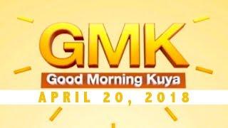 Good Morning Kuya (April 20, 2018)
