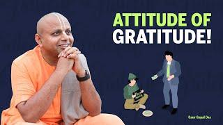 ATTITUDE of GRATITUDE! by Gaur Gopal das