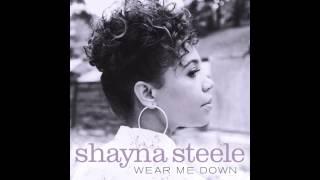 Shayna Steele - Wear Me Down