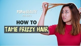 How To Tame Frizzy Hair - POPxo Beauty