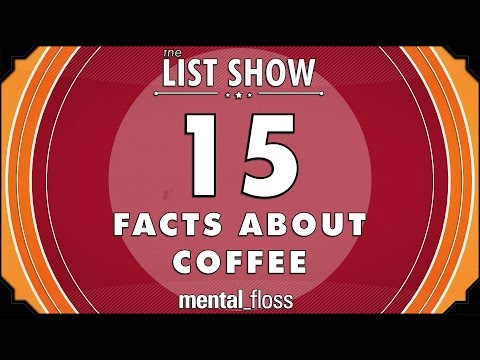15 Facts about Coffee - mental_floss List Show Ep. 405