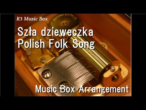 Szła dzieweczka/Polish Folk Song [Music Box]