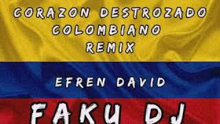 FAKU DJ ❌ CORAZON DESTROZADO 💔COLOMBIANO RMX EFREN DAVID