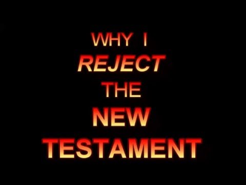WHY I NOW REJECT THE NEW TESTAMENT