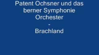 Brachland - Patent Ochsner und das berner Symphonie Orchester
