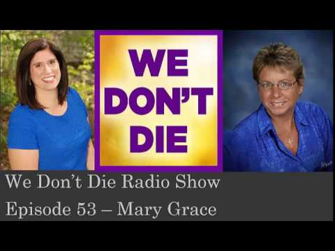 Episode 53 Meeting God with Mary Grace on We Don't Die Radio