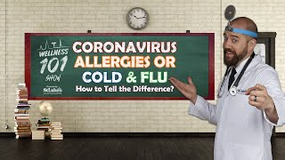 Wellness 101 Show - Coronavirus, Allergies or Cold & Flu - How to Tell the Difference?