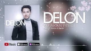 Delon - Ku Akan Pergi (Official Video Lyrics) #lirik