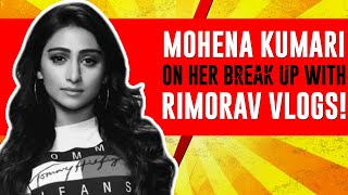 Mohena Kumari on her Break Up with RIMORAV Vlogs!