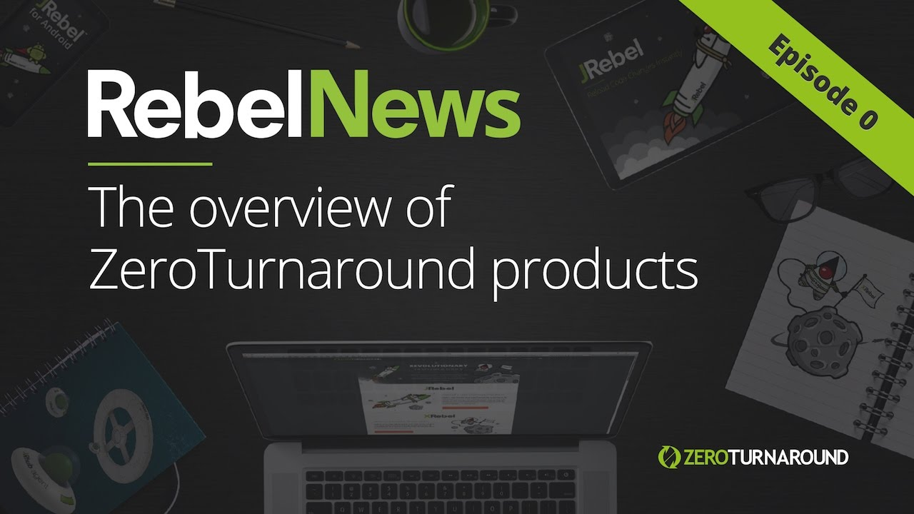RebelNews Episode 0 - The overview of JRebel products