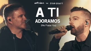 Matt Redman, Evan Craft - A Ti Adoramos (We Praise You)