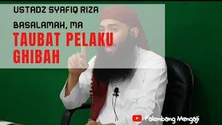 Taubat pelaku ghibah  - Ustadz Syafiq Reza Basalamah MA