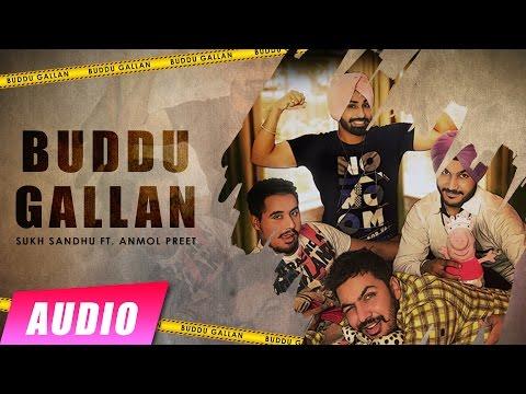 New Punjabi Songs 2016 | Buddu Gallan | Sukh Sandhu ft. Anmol Preet| Audio | Latest Punjabi Songs