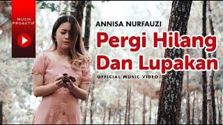 Annisa Nurfauzi - Pergi Hilang Dan Lupakan (Official Music Video)