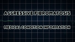 Aggressive fibromatosis (Medical Condition)