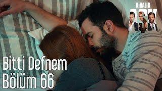 Kiralık Aşk 66 Bölüm Bitti Defnem