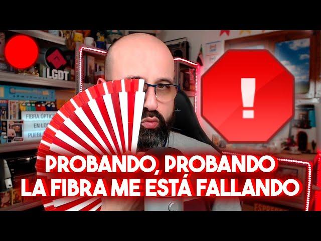 🔴 PROBANDO, PROBANDO: LA FIBRA ME ESTÁ FALLANDO | La red de Mario