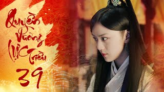 Quyền Lực Vương Triều - Tập 39 | Phim Cổ Trang Trung Quốc Hay 2020 | Phim Mới 2020