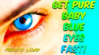 EXTREME BIOKINESIS 2017! GET PURE BABY BLUE EYES FAST! CHANGE YOUR EYE COLOR TO BABY BLUE!
