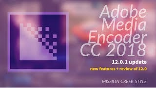 Video Adobe Media Encoder CC 2018 New Features download MP3, 3GP, MP4, WEBM, AVI, FLV Oktober 2018