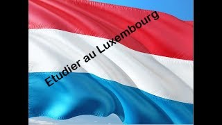 Etudier au Luxembourg | الدراسه فى  لوكسمبورج