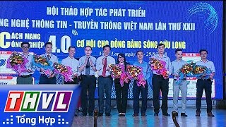 THVL | Hội thảo hợp tác, phát triển CNTT - Truyền thông lần thứ 22 thành công tốt đẹp