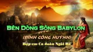 Bên Dòng Sông Babylon (Đinh Công Huỳnh) - Ca đoàn Ngôi Ba