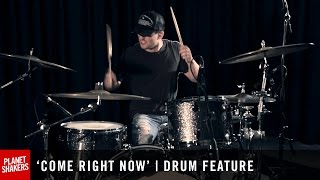 'COME RIGHT NOW' | Drum Feature