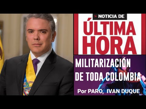 MILITARIZACIÓN DE TODA COLOMBIA POR PARO, IVAN DUQUE