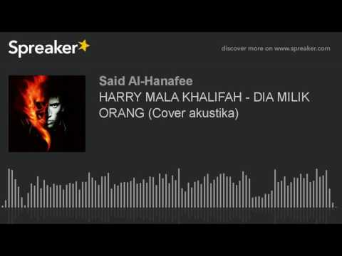 HARRY MALA KHALIFAH - DIA MILIK ORANG (Cover akustika) (made with Spreaker)