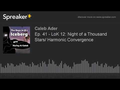 Ep. 41 - LoK 12: Night of a Thousand Stars/ Harmonic Convergence