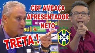 CBF ameaça apresentador NETO !