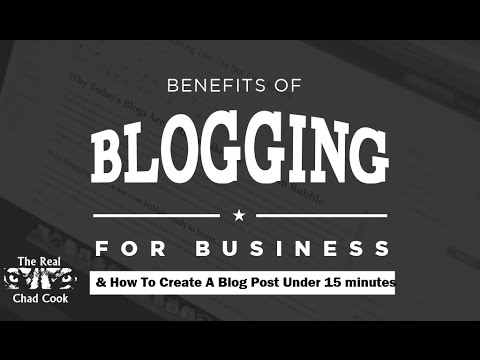 Benefits of Blogging for Business by Chad Cook