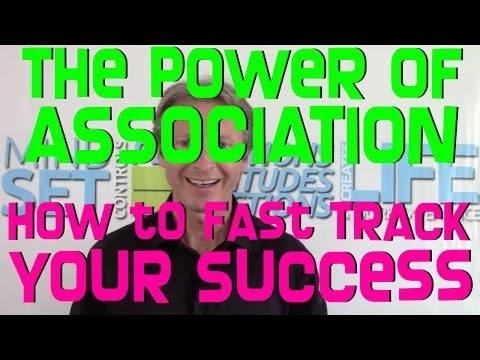 The Power of Association - How to Fast Track Your Success