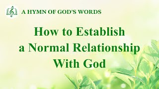 "2020 Christian Devotional Song | ""How to Establish a Normal Relationship With God"""