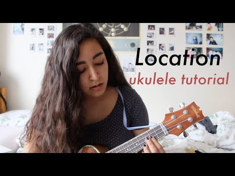 Location - Khalid (ukulele TUTORIAL)