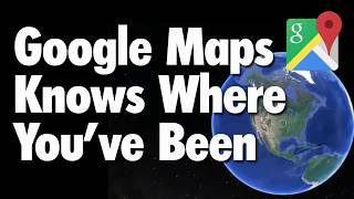 Google Maps is Stalking You