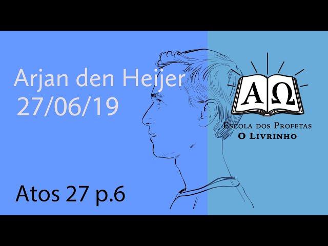 Atos 27 p.6 | Arjan den Heijer (27/06/19)