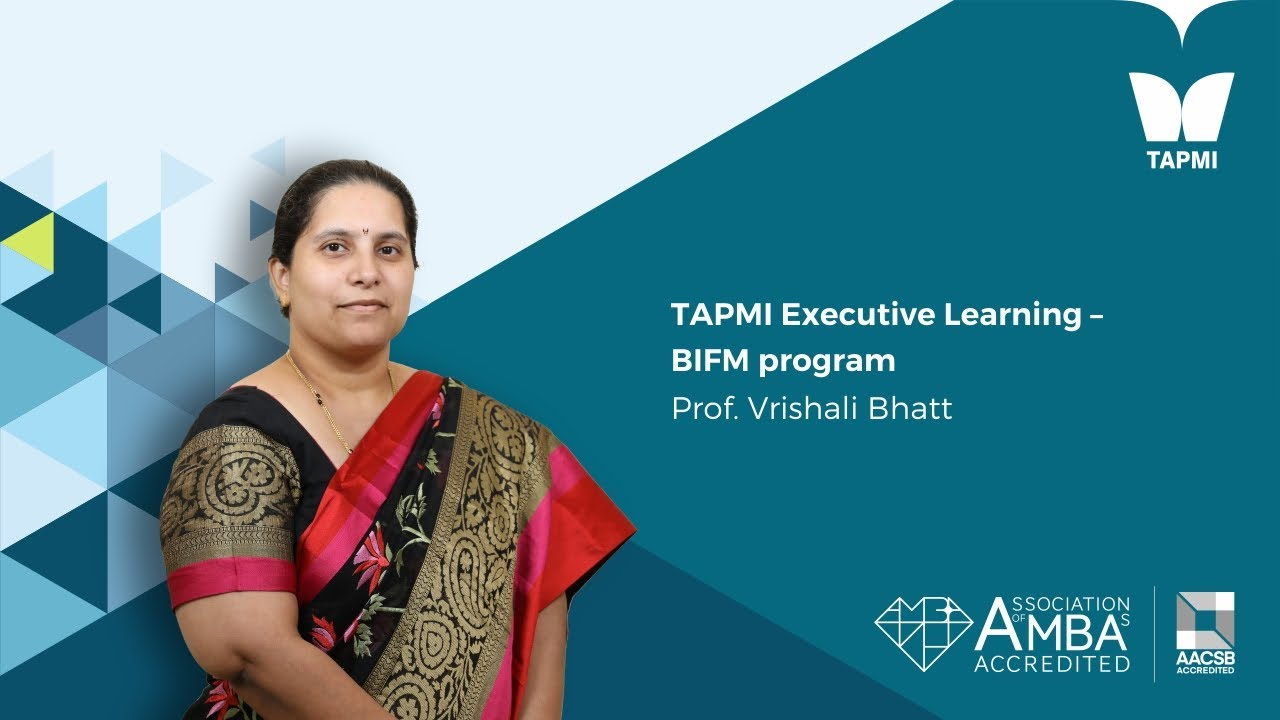 TAPMI Executive Learning – BIFM program - Prof.  Vrishali Bhatt