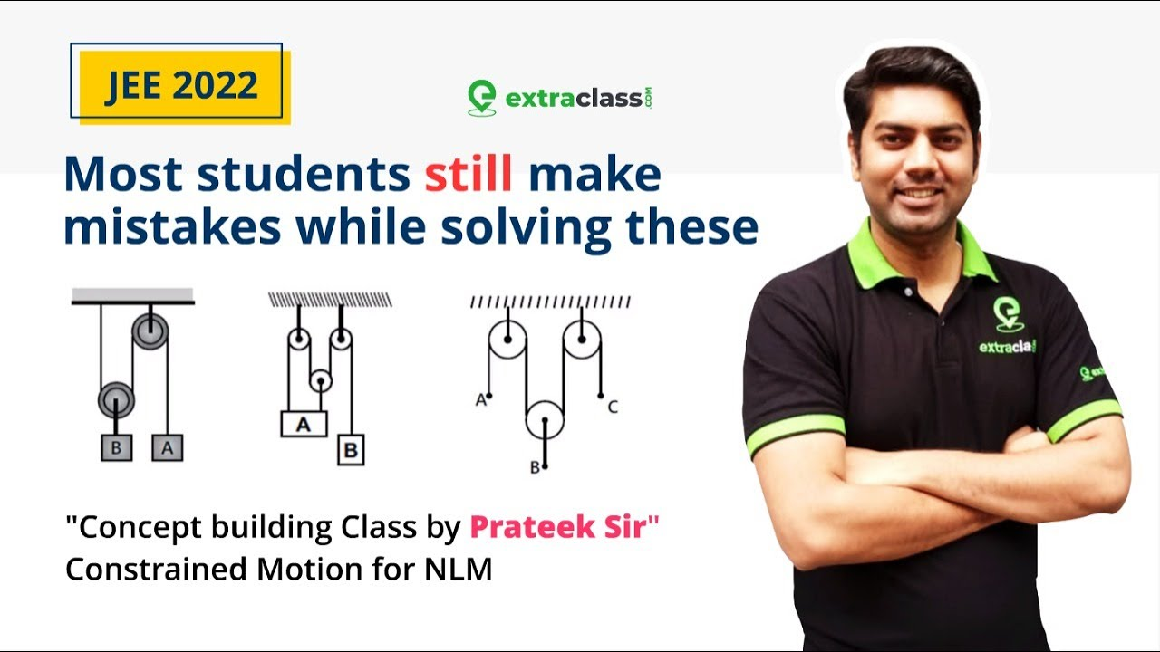 Concept building Physics Class JEE 2022 | Constrained Motion (NLM Intro) | Prateek Sir | Extraclass